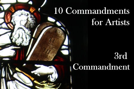 10 Commandments for Artists 3rd Commandment