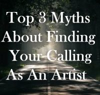 Top 3 Myths About Finding Your Calling As An Artist