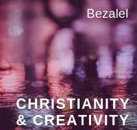 Christianity & Creativity: Bezalel