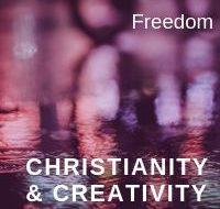 Christianity & Creativity: Freedom