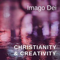 Christianity & Creativity: Imago Dei