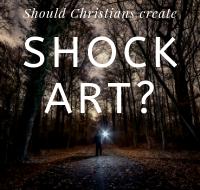 Should Christians Create Shock Art?