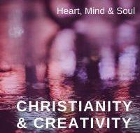 Christianity & Creativity: Heart, Mind & Soul