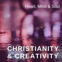 christianity & creativity heart mind & soul