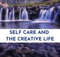 Self Care and the Creative Life