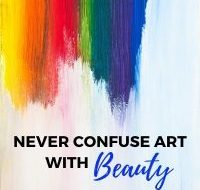 Never Confuse Art with Beauty