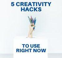 5 Creativity Hacks to Use Right Now