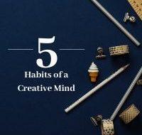 5 Habits of a Creative Mind