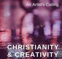 Christianity & Creativity: An Artist's Calling