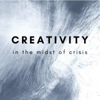 creativity in the midst of crisis