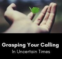 Grasping Your Calling in Uncertain Times