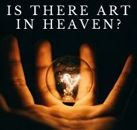 Is There Art in Heaven?