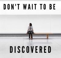 Don't Wait to Be Discovered