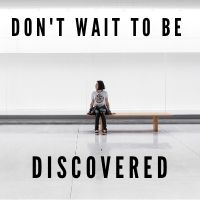 dont wait to be discovered