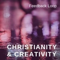 christianity & creativity feedback loop