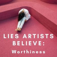 lies artists believe worthiness