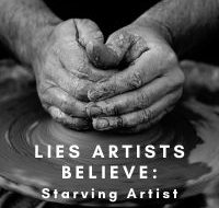 Lies Artists Believe: Starving Artist