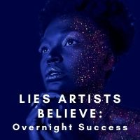 lies artists believe overnight success