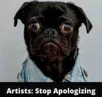 Artists: Stop Apologizing
