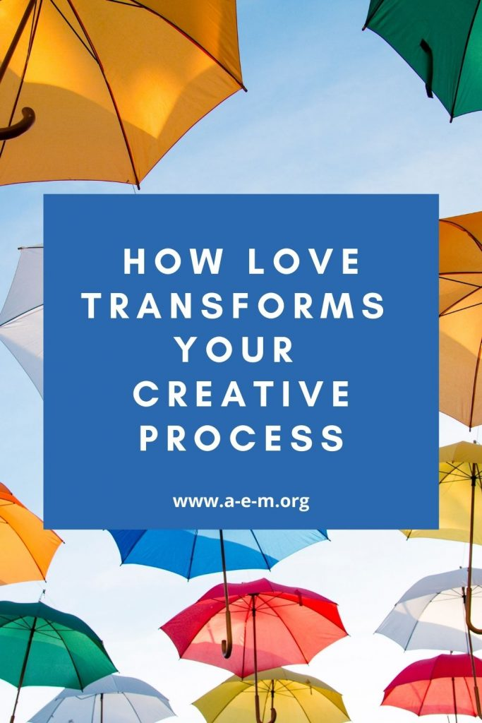How Love Transforms Your Creative Process