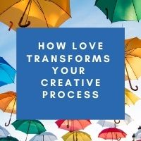 how love transform your creative process