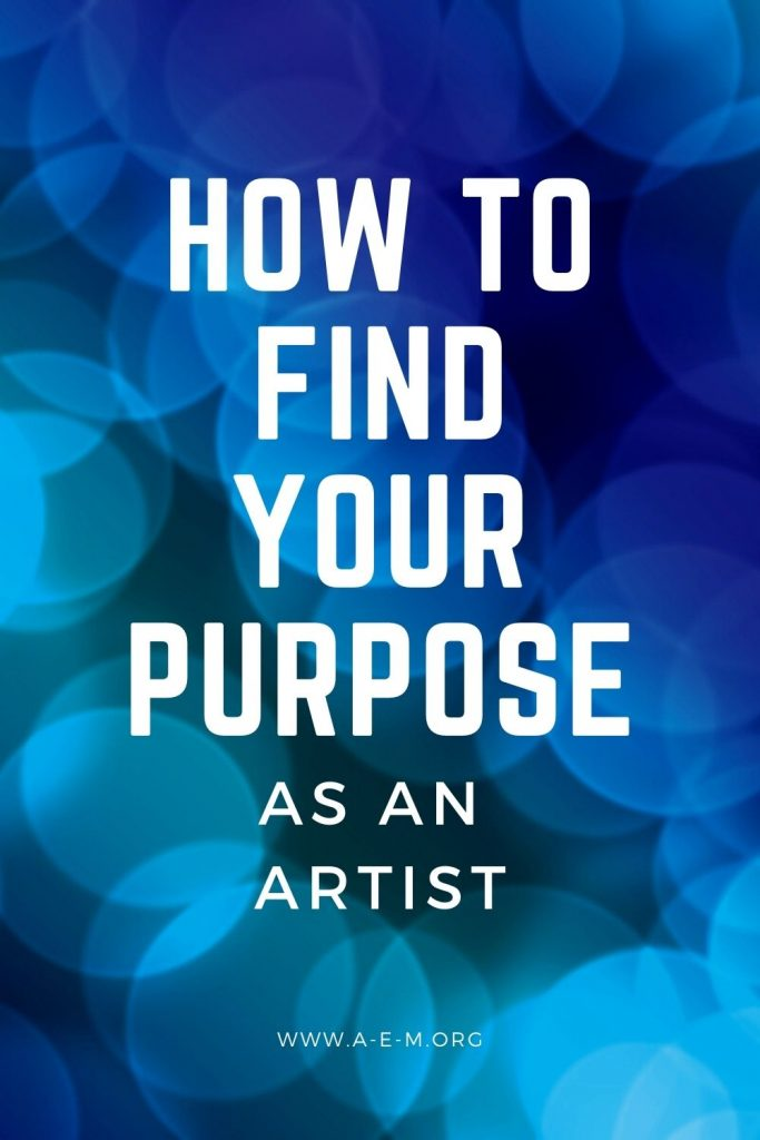 how to find your purpose as an artist