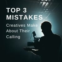 top 3 mistakes creatives make about their calling