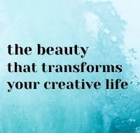 The Beauty that Transforms Your Creative Life