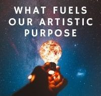 What Fuels Our Artistic Purpose