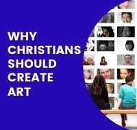 Why Christians Should Create Art