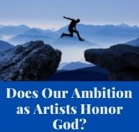 Does Our Ambition as Artists Honor God?