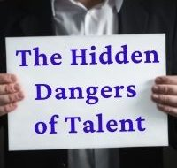 The Hidden Dangers of Talent