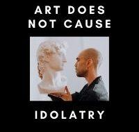 Art Does Not Cause Idolatry