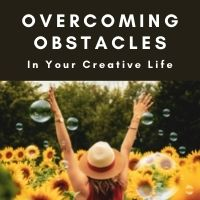 overcoming obstacles in your creative life
