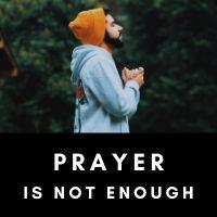 prayer is not enough