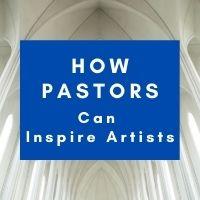 how pastors can inspire artists
