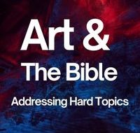 Art and the Bible Addressing Hard Topics